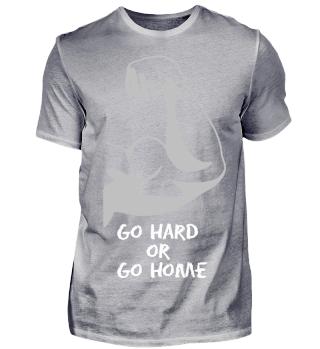 Go hard or go home