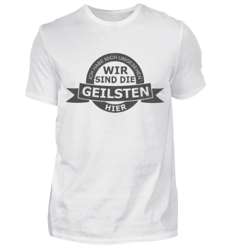 Wir sind die geilsten T-Shirt!