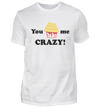 You BAKE me Crazy!