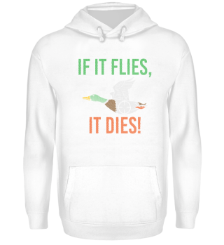 Duck Hunt Gift If it flies it dies Shirt