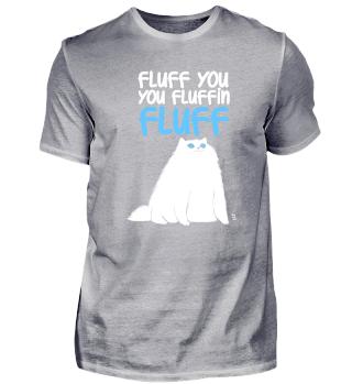 Fluff you you Fluffin Fluff Katze