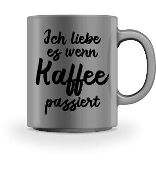 Ich liebe es, wenn Kaffee passiert - Geschenk