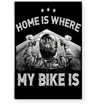 HOME IS WHERE MY BIKE IS - BIKER POSTER