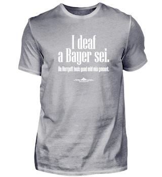 I deaf a Bayer sei. Da Herrgott hods ...