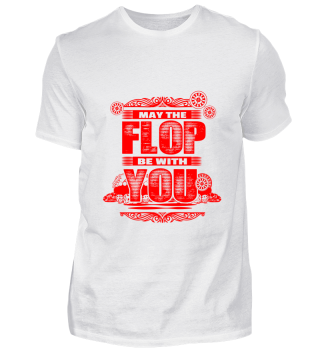 GIFT- MAY THE FLOP BE WITH YOU RED