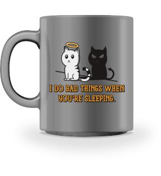 Cat Katze Shirt Bad Things when you sleep
