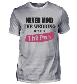 Never mind the wedding let's go Pub
