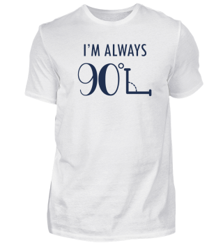 I´m Always 90 Degrees - Mathe - Mathematik - Mathematics - Nerd - nerdy - Genie - Brain - Geschenk