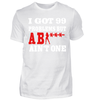 I GOT 99 PROBLEMS BUT ABI AIN'T ONE!