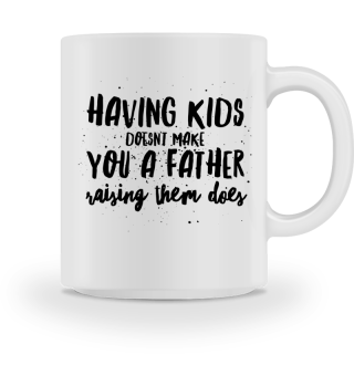 ...raising them makes you a father - Gift