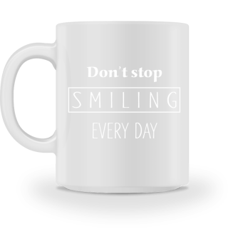 Don't Stop Smiling Every Day - weiss