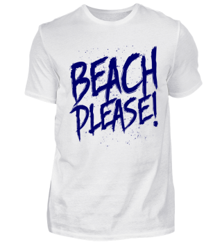 BEACH PLEASE - Holiday, vacation, Urlaub