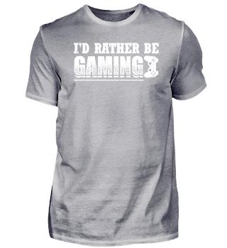 Funny Gamer Gaming Shirt I'd Rather Be