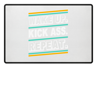 Wake Up Kick Ass Repeat Statement Quote