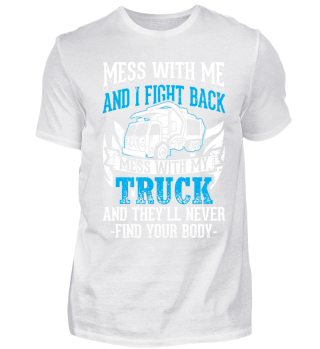 Funny Trucker Shirt Mess With Me