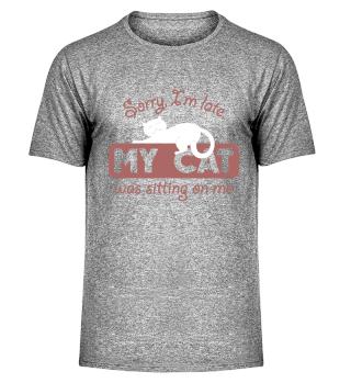Cat Katze Shirt Sorry I´m late