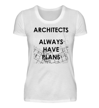 Architects Always Have Plans