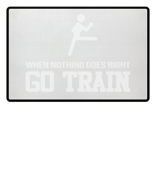 When Nothing Go Right GO TRAIN Karate