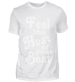 FEEL THE HEAT OF YOUR BEAT