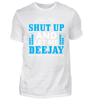 DJ Shirt Shut Up Let Me Deejay