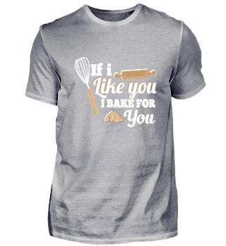 If I Like You I Bake for You Funny