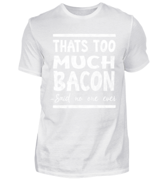 Zu viel Bacon gibt es nicht