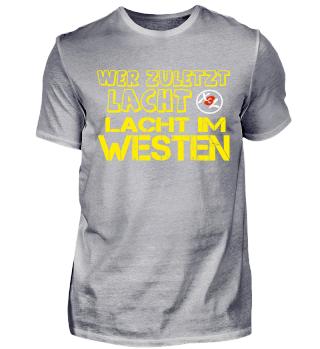 Wer zuletzt lacht lacht im Westen Shirt