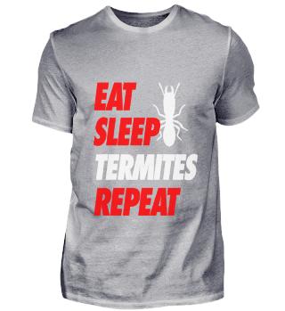 EAT SLEEP TERMITES REPEAT Tee Shirt