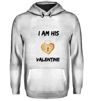 I Am His Valentine Shirt