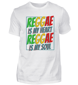 Reggae is my heart reggae is my soul