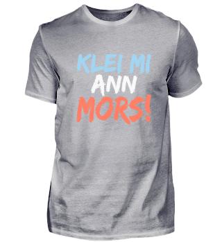 Klei mi ann Mors Norddeutsch T-Shirt