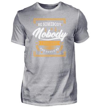 be somebody nobody
