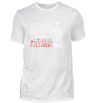 My Casual Drinking Is Your Alcohol Poisoning