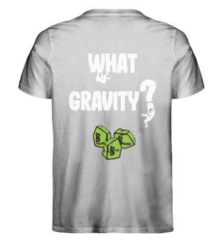 What gravity?