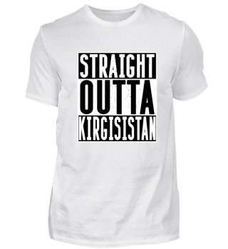 STRAIGHT OUTTA KIRGISISTAN - Funny Gift