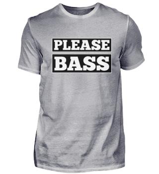 PLEASE BASS DJ TECHNO SHIRT GIFT