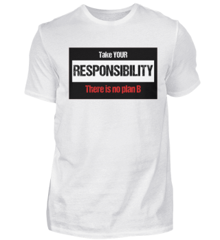 Take YOUR RESPONSIBILITY