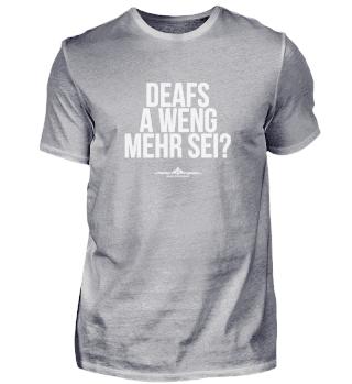 Deafs a weng mehr sei?