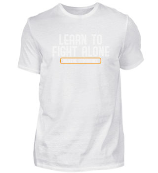 LEARN TO FIGHT ALONE! Zitat Geschenk