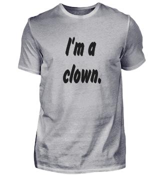 I'm a clown.