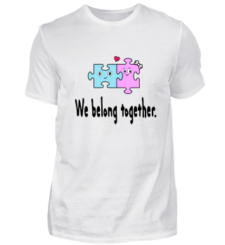 We belong together.
