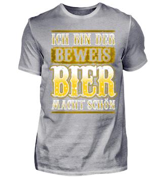 ICH BIN DER BEWEIS - BIER MACHT SCHÖN