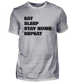 EAT SLEEP STAY HOME REPEAT