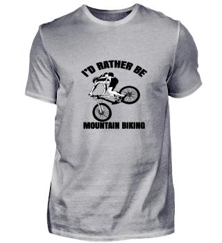 I'd Rather Be Mountain Biking Sport Gift