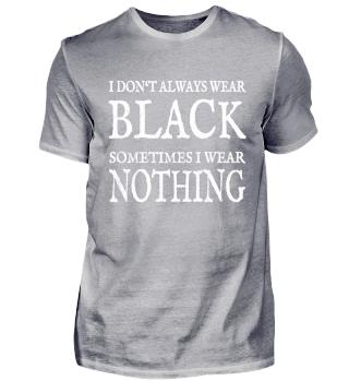 Ich trage nur Schwarz oder Nichts