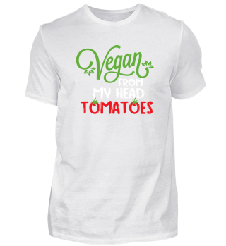vegan from my head tomatoes.
