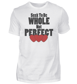 Seek To Be Whole Not Perfect