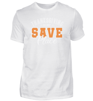 Thanksgiving Is My Save Place -shirt