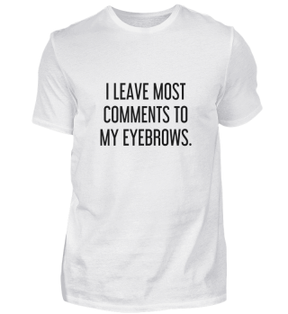 Die meisten Kommentare überlasse ich meinen Augenbrauen.