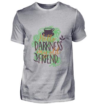 Kaffee Schwarz darkness my old friend